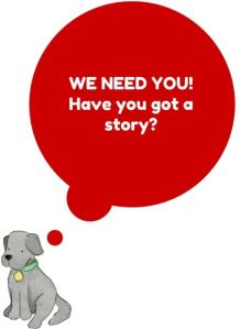 WE NEED YOU!Have you got a story-